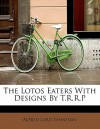 The lotos eaters. With designs by T.R.R.P - Alfred Tennyson