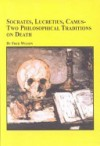 Socrates, Lucretius, Camus: Two Philosophical Traditions on Death - Fred Wilson