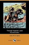 Through Apache Land (Illustrated Edition) (Dodo Press) - R.H. Jayne