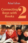 Connecting Boys with Books 2: Closing the Reading Gap - Michael Sullivan