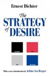The Strategy of Desire (Classics in Communication and Mass Culture) - Ernest Dichter, Arthur Asa Berger