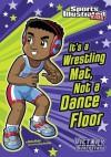 It's a Wrestling Mat, Not a Dance Floor (Sports Illustrated Kids Victory School Superstars) - Scott Nickel, Jorge H Santillan