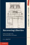 Recovering Liberties (Ideas in Context) - C. A. Bayly