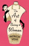 The Art of Being a Woman: My Mother, Schiaparelli, and Me - Patricia Volk