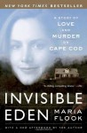 Invisible Eden: A Story of Love and Murder on Cape Cod - Maria Flook