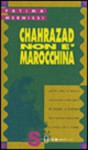Chahrazad non è marocchina - Fatima Mernissi, Fatima Mernissi, Sandra Scagliotti