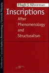 Inscriptions: After Phenomenology and Structuralism - Hugh J. Silverman, Kenneth Silverman