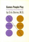 GAMES PEOPLE PLAY The Psychology of Human Relationships - Eric Berne