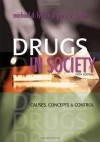 Drugs in Society: Causes, Concepts and Control - Michael D. Lyman