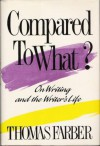 Compared to What?: On Writing and the Writer's Life - Thomas Farber