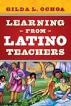 Learning from Latino Teachers - Gilda L. Ochoa