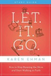 Let. It. Go. Study Pack: How to Stop Running the Show and Start Walking in Faith Let. It. Go. Study - Karen Ehman
