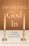 Inviting God In: Celebrating the Soul-Meaning of the Jewish Holy Days - David Aaron