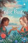 Blue Birds - Caroline Starr Rose