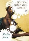 Księga nocnych kobiet - Marlon James, Robert Sudół