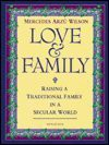 Love and Family: Raising a Traditional Family in a Secular World - Mercedes Arzu Wilson