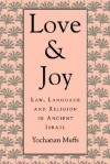 Love and Joy: Law, Language, and Religion in Ancient Israel - Yochanan Muffs, Thorkild Jacobsen