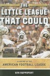 The Little League That Could: A History of the American Football League - Ken Rappoport