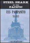 Steel Shark in the Pacific: USS Pampanito SS-383 - Walter W. Jaffee