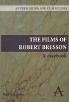 The Films of Robert Bresson: A Casebook (Anthem Art and Culture) - Bert Cardullo