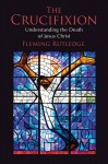 The Crucifixion: Understanding the Death of Jesus Christ - Fleming Rutledge