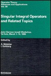 Singular Integral Operators and Related Topics: Joint German-Israeli Workshop, Tel Aviv, March 1 - 20, 1995 - A. Böttcher, Israel Gohberg