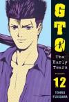 GTO: The Early Years Volume 12 - Tōru Fujisawa, Tohru Fujisawa
