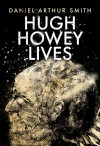 Hugh Howey Lives - Daniel Arthur Smith