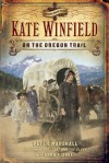 Kate Winfield on the Oregon Trail - Peter Marshall, Anna Fishel