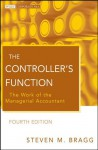 The Controller's Function: The Work of the Managerial Accountant (Wiley Corporate F&A) - Steven M. Bragg