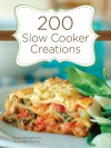 200 Slow Cooker Creations - Ashcraft Stephanie, Eyring Janet
