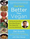 Better Than Vegan: 101 Favorite Low-Fat, Plant-Based Recipes That Helped Me Lose Over 200 Pounds - Del Sroufe, Lindsay S. Nixon