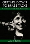 Getting Down to Brass Tacks: My Adventures In The World Of Jazz, Rio, And Beyond - Amy H. Duncan