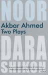 Akbar Ahmed: Two Plays: Noor and The Trial of Dara Shikoh - Akbar Ahmed