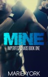 Mine (Imperfect Chaos #1) - Marie York