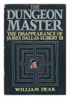 The Dungeon Master: The Disappearance of James Dallas Egbert III - William C. Dear