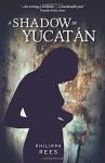 A Shadow in Yucatan - Philippa Rees