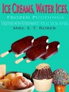 Ice Creams, Water Ices, Frozen Puddings Together with Refreshments for all Social Affairs : Original Recipes with linked TOC (Illustrated) - Sarah Tyson Heston Rorer