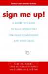 Sign Me Up!: A Marketer's Guide to Email Newsletters that Build Relationships and Boost Sales - Tami Forman, Matt Blumberg, Stephanie Miller