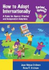 How to Adopt Internationally: A Guide for Agency-Directed and Independent Adoptions - Jean Nelson-Erichsen