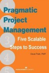 Pragmatic Project Management: Five Scalable Steps to Success - David Pratt
