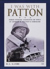 I Was With Patton: First-Person Accounts of WWII In George S. Patton's Command - D.A. Lande
