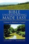 Bible Understanding Made Easy, Vol 2: Matthew's Gospel - Anthony L. Norwood