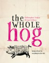 The Whole Hog: Recipes & Lore for Everything but the Oink - Christopher Trotter, Carol Wilson