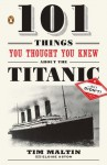 101 Things You Thought You Knew About the Titanic . . . butDidn't! - Tim Maltin, Eloise Aston