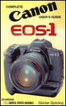 Canon Eos 1 (With Eos in Supplement) (Hove User's Guide) - Hove Foto Books, Günter Spitzing