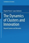 The Dynamics of Clusters and Innovation: Beyond Systems and Networks - Brigitte Preissl, Laura Solimene