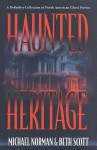 Haunted Heritage: A Definitive Collection of North American Ghost Stories - Michael Norman, Beth Scott