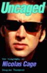 Uncaged: The Biography of Nicholas Cage - Douglas Thompson