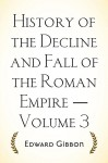 History of the Decline and Fall of the Roman Empire - Volume 3 - Edward Gibbon